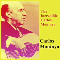 Carlos Montoya - The Incredible Carlos Montoya