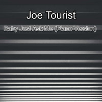 Joe Tourist / - Baby Just Ask Me (Piano Version)
