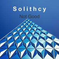 Solithcy / - Not Good