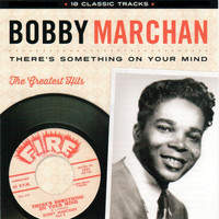 Bobby Marchan - There's Something on Your Mind: The Greatest Hits