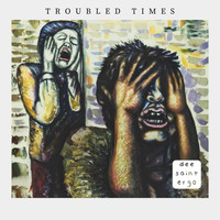 Dee Saint Ergo, David John Stergo / - Troubled Times