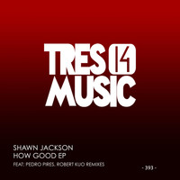 Shawn Jackson - HOW GOOD EP