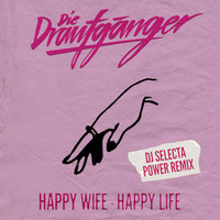 Die Draufgänger - Happy Wife - Happy Life (DJ Selecta Power Remix)
