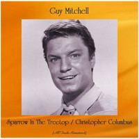 Guy Mitchell - Sparrow In The Treetop / Christopher Columbus (All Tracks Remastered)