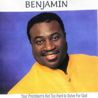 Benjamin - Your Problem's Not too Hard to Solve for God