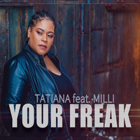 Tatiana - Your Freak (feat. Milli) (Explicit)