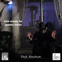 Dick Knutson - True Words for Spooky Times