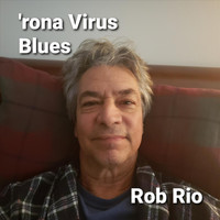 Rob Rio - 'Rona Virus Blues