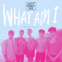 Why Don't We - What Am I (Remixes)