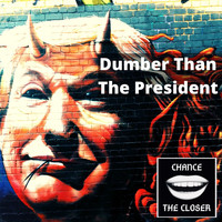 Chance the Closer - Dumber Than The President (Explicit)