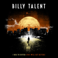 Billy Talent - I Beg To Differ (This Will Get Better)