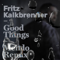 Fritz Kalkbrenner - Good Things (Mendo Remix)