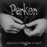 Parker - What Kind of Day Has It Been?