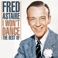 Fred Astaire - I Won't Dance - The Best of
