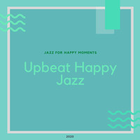 Upbeat Happy Jazz - Jazz for Happy Moments
