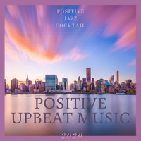 Positive Upbeat Music - Positive Jazz Cocktail