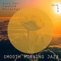 Smooth Morning Jazz - Jazz for Smooth Mornings, Vol. 10