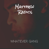 Matthew Radics / - Whatever Gang