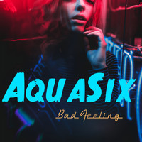 AquaSix / - Bad Feeling