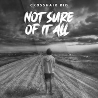 Crosshair Kid / - Not Sure of It All