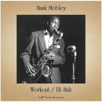 Hank Mobley - Workout / Uh Huh (All Tracks Remastered)