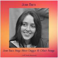 Joan Baez - Joan Baez Sings Silver Dagger & Other Songs (All Tracks Remastered)