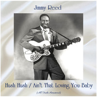 Jimmy Reed - Hush Hush / Ain't That Loving You Baby (All Tracks Remastered)