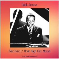 Hank Jones - Bluebird / How High the Moon (All Tracks Remastered)