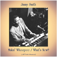 Jimmy Smith - Makin' Whoopee / What's New? (All Tracks Remastered)