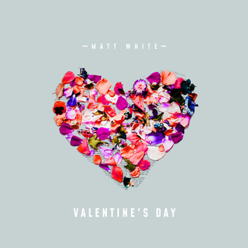 Matt White - Valentine's Day