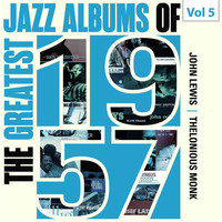 John Lewis / Thelonious Monk - The Greatest Jazz Albums of 1957, Vol. 5