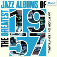 Jay Jay Johnson / Kenny Burrell - The Greatest Jazz Albums of 1957, Vol. 6