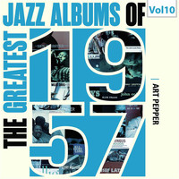Art Pepper - The Greatest Jazz Albums of 1957, Vol. 10