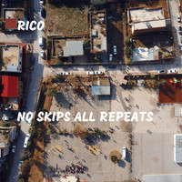 Rico - No Skips All Repeats