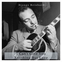 Django Reinhardt - I Can't Give You Anything But Love