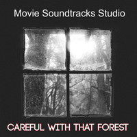 Movie Soundtracks Studio / - Careful With That Forest