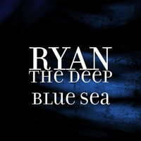 Ryan - The Deep Blue Sea (Explicit)