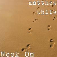 Matthew White - Rock On