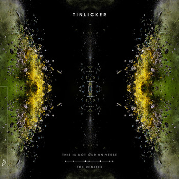 Tinlicker - This Is Not Our Universe (The Remixes)