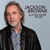 Jackson Browne - A Little Soon To Say (Radio Edit)
