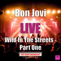 Bon Jovi - Wild In The Streets - Part One (Live)