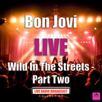 Bon Jovi - Wild In The Streets - Part Two (Live)