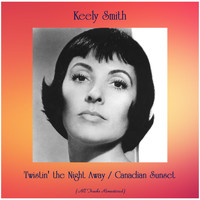 Keely Smith - Twistin' the Night Away / Canadian Sunset (All Tracks Remastered)