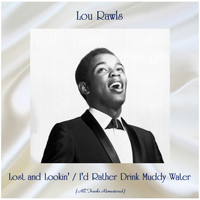 Lou Rawls - Lost and Lookin' / I'd Rather Drink Muddy Water (All Tracks Remastered)