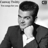 Conway Twitty - Ten songs for you