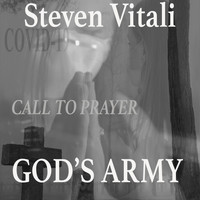 Steven Vitali - Covid 19 Call to Prayer God's Army