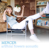 Mercer - Artificial Flowers (Acoustic)