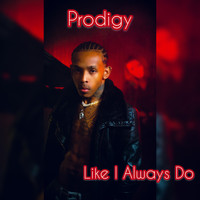 Prodigy - Like I Always Do