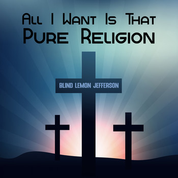 Blind Lemon Jefferson - All I Want Is That Pure Religion