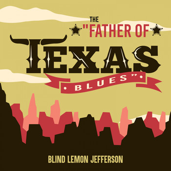 "Blind Lemon Jefferson - The ""Father of the Texas Blues"""